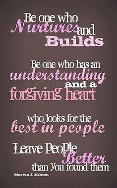 Build people up instead of tearing them down. It kills me when I hear someone trying to tear someone down.