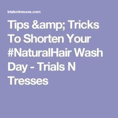 Tips & Tricks To Shorten Your #NaturalHair Wash Day - Trials N Tresses