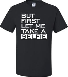 Small Black Adult But First Let Me Take A Selfie Funny T-Shirt Go All Out Screenprinting http://www.amazon.com/dp/B00J3Z14I0/ref=cm_sw_r_pi_dp_f3Kuvb0PA7REP