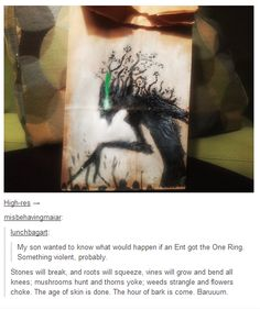 If an Ent acquired the One Ring. Creepiest thing I've ever read.