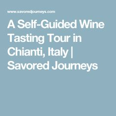 A Self-Guided Wine Tasting Tour in Chianti, Italy | Savored Journeys