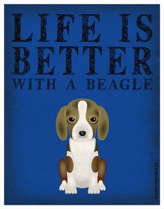 Life is Better with a Beagle Art Print 11x14  by DogsIncorporated. , via Etsy. Awwww!!!! Thanks Alexis for showing me!!!