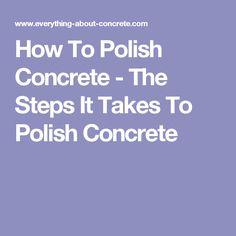 How To Polish Concrete - The Steps It Takes To Polish Concrete