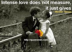 Intense love does not measure, it just gives - Mother Teresa. For more Quotes http://quotesmin.com/author/Mother-Teresa.php
