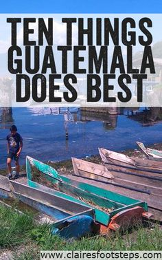 I fell in love with Guatemala when I visited last summer. Here's just ten of the things that it does better than any other country #guatemala #centralamerica #wanderlust