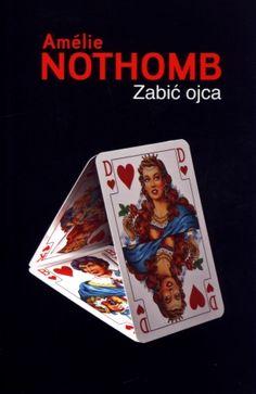 """Amélie Nothomb, """"Zabić ojca"""", przeł. Joanna Polachowska, Muza, Warszawa 2013.  101 stron"""