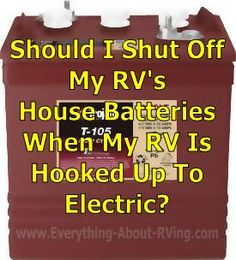 Should I Shut Off My RV's House Batteries When My RV Is Hooked Up To Electric? Hi, I was once told that when I have my RV connected to 110 that I should have my battery switches turned off. Is it ok to keep the battery switches turned Rv Camping Tips, Travel Trailer Camping, Rv Travel, Rv Tips, Camping List, Camping Outdoors, Travel Trailers, Outdoor Camping, Camping Cabins