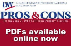 Pros and Cons on the ballot issues from the League of Women Voters of California. Get informed then VOTE!