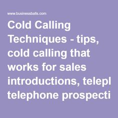 Cold Calling Techniques - tips, cold calling that works for sales introductions, telephone prospecting and other examples for cold calls in selling
