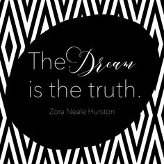 """The dream is the truth."" Zora Neale Hurston #quote"