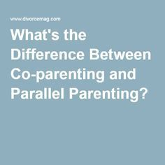 What's the Difference Between Co-parenting and Parallel Parenting?