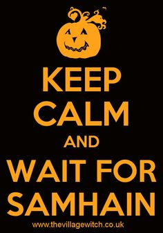 keep calm and wait for samhain