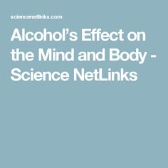 Alcohol's Effect on the Mind and Body - Science NetLinks