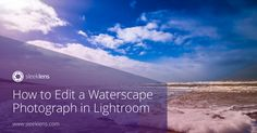 Learn how to edit a waterscape photo with great results in Lightroom.