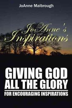 Joanne's Inspirations: Giving God All the Glory for Encouraging Inspirations