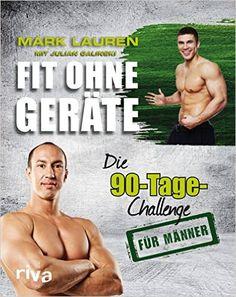 Fit ohne Geräte: Die 90-Tage-Challenge für Männer: Amazon.de: Mark Lauren…