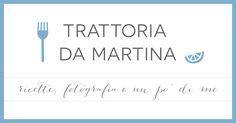 Tutte le ricette realizzate, descritte e fotografate da Trattoria da Martina