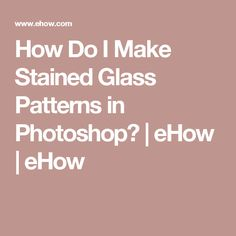 How Do I Make Stained Glass Patterns in Photoshop? | eHow | eHow