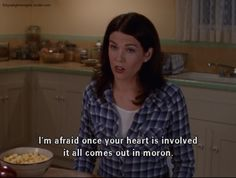 charming life pattern: Gilmore Girls -quote - once your heart is involved...