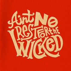 Ain't No Rest For The Wicked lyrics by Cage The Elephant. Typographie Inspiration, Creative Typography Design, Southern Sayings, We Will Rock You, Typography Poster, After Effects, Graphic Design Inspiration, Cinema 4d, In This World