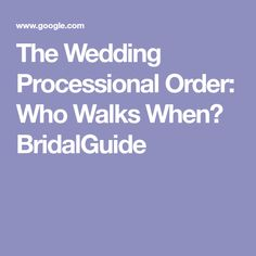 The Wedding Processional Order: Who Walks When? BridalGuide