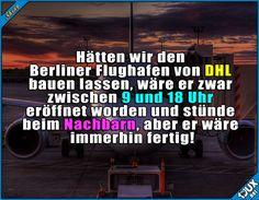 BER in der Nachbarstadt ^^  Lustige Sprüche #Humor #Jodel #Sprüche #1jux #lustigeSprüche #lustigeBilder #BER #BerlinerFlughafen #Berlin