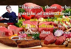 """Because those who partake of animal food do not immediately feel its effects, is no evidence that it does not... http://www.bibletalking.com/2014/02/animal-food-will-affect-your-immunue.html"
