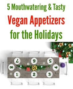 5 Mouthwatering and Tasty Vegan Appetizers for the #Holidays #Thanksgiving #Christmas