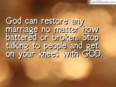 View our entire collection of image quotes that you can save into your jar and share with your friends: God can restore any marriage no matter how battered or broken. Stop talking to people and get on your knees with GOD. Marriage Prayer, Godly Marriage, Save My Marriage, Marriage Relationship, Happy Marriage, Marriage Advice, Love And Marriage, Broken Marriage Quotes, Relationships