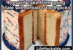 Attach sliced bread to open edge of cakes to prevent the cake from getting stale! (If cake lasts that long......)