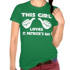 This Girl Loves St. Patrick's Day Funny T Shirt (tee, green, saint patty's day, cuty, paddy's day) Many types of shirts, sizes and colors, men's and women's on zazzle :)
