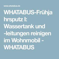WHATABUS-Frühjahrsputz I: Wassertank und -leitungen reinigen im Wohnmobil - WHATABUS