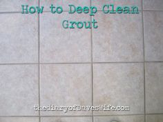 the Diary of DavesWife: How to Deep Clean Grout
