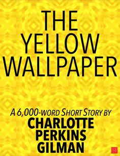 """""""The Yellow Wallpaper""""(original title: """"The Yellow Wall-paper. A Story"""") is a 6,000-word short story by the American writer Charlotte Perkins Gilman, first pub"""