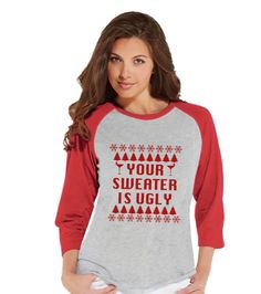 Your Sweater Is Ugly With Trees - Funny Christmas Shirt - Ladies Baseball Tee - Red Raglan Shirt - Holiday Top - Adult Christmas Outfit