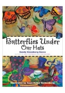 BUTTERFLIES UNDER OUR HATS: Through her remarkable storytelling, Sandy Sasso has brought to life the mythical town of Chelm, and created another classic for reading aloud and discussing with children.