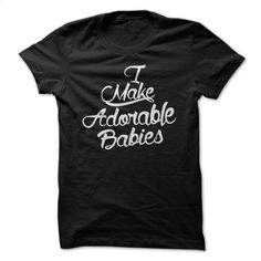 I make adorable babies T Shirt, Hoodie, Sweatshirts - shirt design #tee #T-Shirts