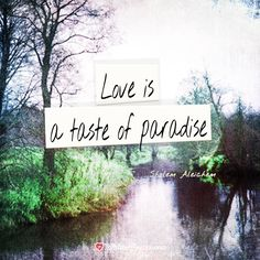 Love is a taste of paradise. #Love #Quotes #Loveis