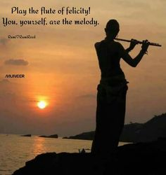 Play the flute of felicity! You, yourself, are the melody. Rumi Poem, Rumi Quotes, Inspirational Quotes, Flute Quotes, Forty Rules Of Love, Tarot, World Languages, Unconditional Love, Sufi