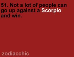 not smart to piss off a scorpio
