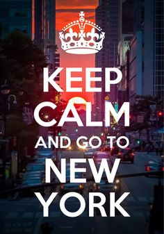Keep Calm and Got To New York - New York City Feelings