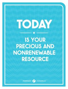 Today is your precious and nonrenewable resource. Invest heavily in yourself and your projects. Take the longview but act in the now. #makeithappen