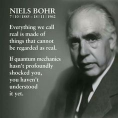 "Bohr: Physicist Who Took a Quantum Leap Quantum Physics ""If Quantum Mechanics hasn't profoundly shocked you, then you haven't understood it yet.""Quantum Physics ""If Quantum Mechanics hasn't profoundly shocked you, then you haven't understood it yet. Quantum Leap, Quantum Physics, Theoretical Physics, C G Jung, Prix Nobel, A Course In Miracles, Quantum Mechanics, Physicist, Astrophysics"