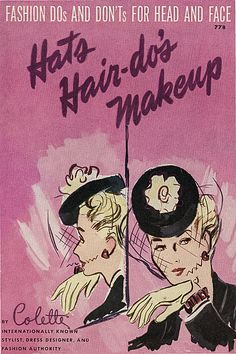 Fashion Dos and Don'ts for Hats, Hair-dos, & Makeup Hair And Makeup Tips, Hair Makeup, Makeup Stuff, Vintage Glamour, Vintage Hats, Vintage Wear, Vintage Style, Vintage Items, Costumes