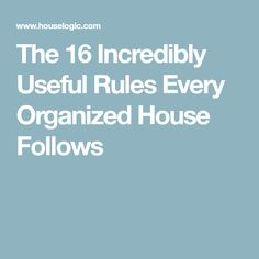 The 16 Incredibly Useful Rules Every Organized House Follows