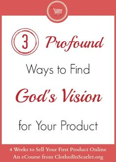 3 Profound Ways to Find God's Vision for Your Product   Clothed In Scarlet