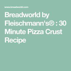 Breadworld by Fleischmann's® : 30 Minute Pizza Crust Recipe