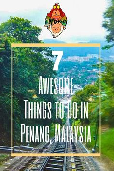 7 awesome things to don in Penang, Malaysia