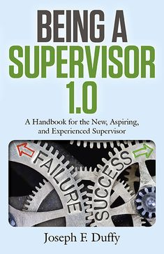"""Read """"Being a Supervisor A Handbook For The New, Aspiring, And Experienced Supervisor"""" by Joseph F. Duffy available from Rakuten Kobo. Being a Supervisor is a handbook for first-time and aspiring supervisors, covering information useful in preparing t. Book Club Books, New Books, The Book, Books To Read, Management Books, Time Management, William Paterson University, Positive Work Environment, National Honor Society"""