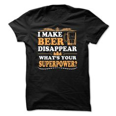 I Make Beer Disappear What's Your Superpower T Shirt, Hoodie, Tee Shirts ==► Shopping Now!